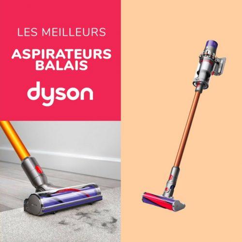 Quels sont les meilleures aspirateurs Dyson V11 V10 ? Le guide pour tout savoir et acheter le meilleur aspirateur cyclonique